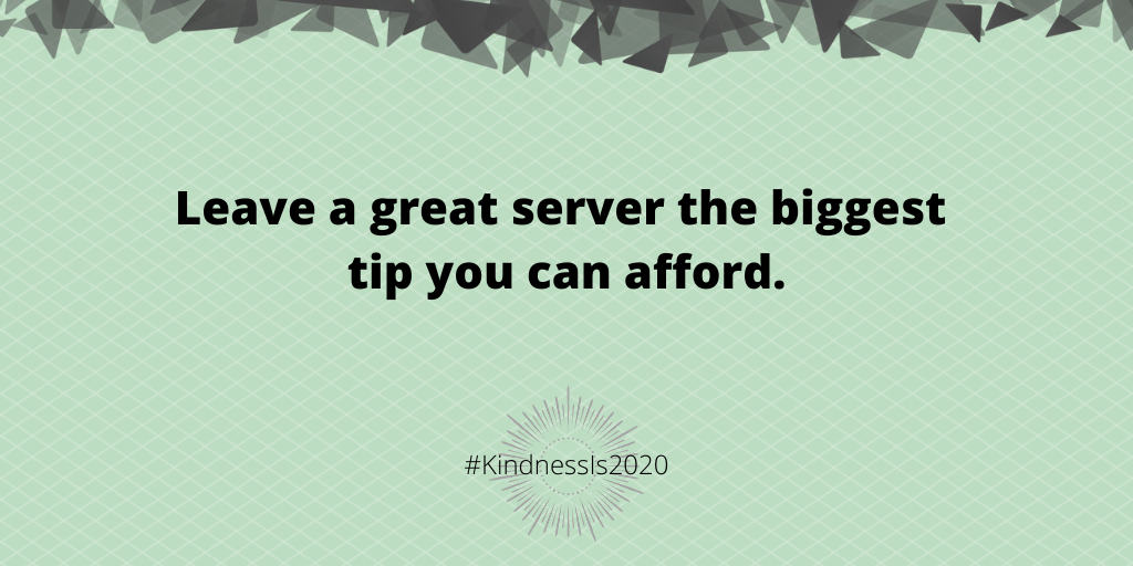 Leave a great server the biggest tip you can afford.