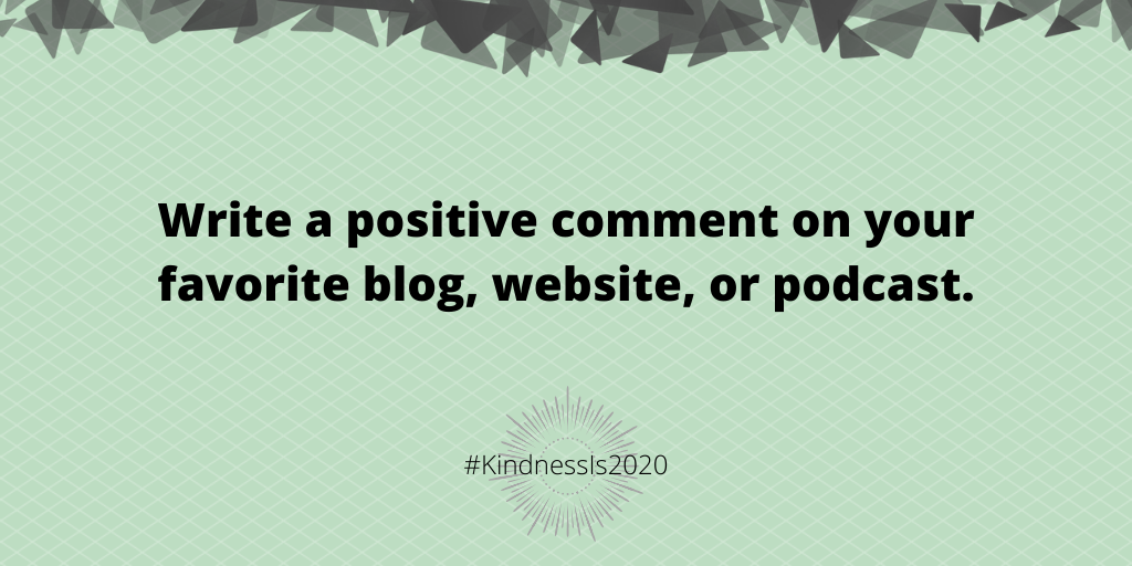 Write a positive comment on your favorite blog, website, or podcast.