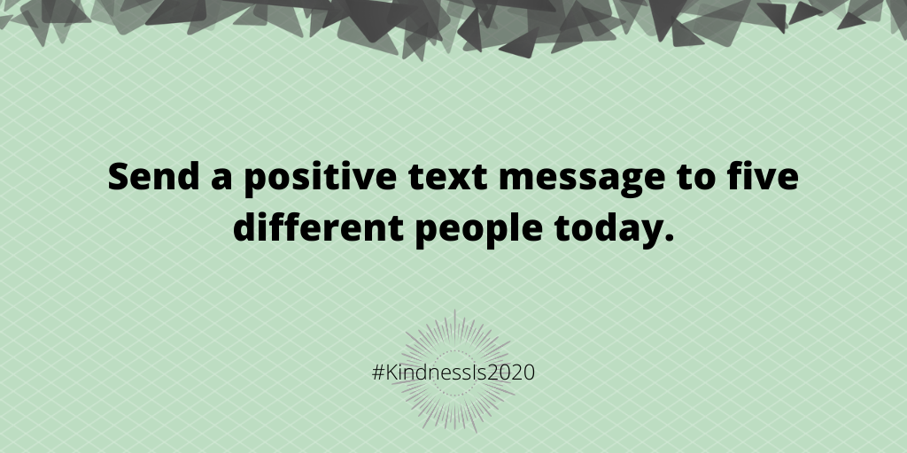 Send a positive text message to five different people today.