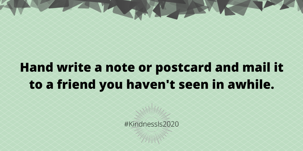 Hand write a note or postcard and mail it to a friend you haven't seen in awhile.