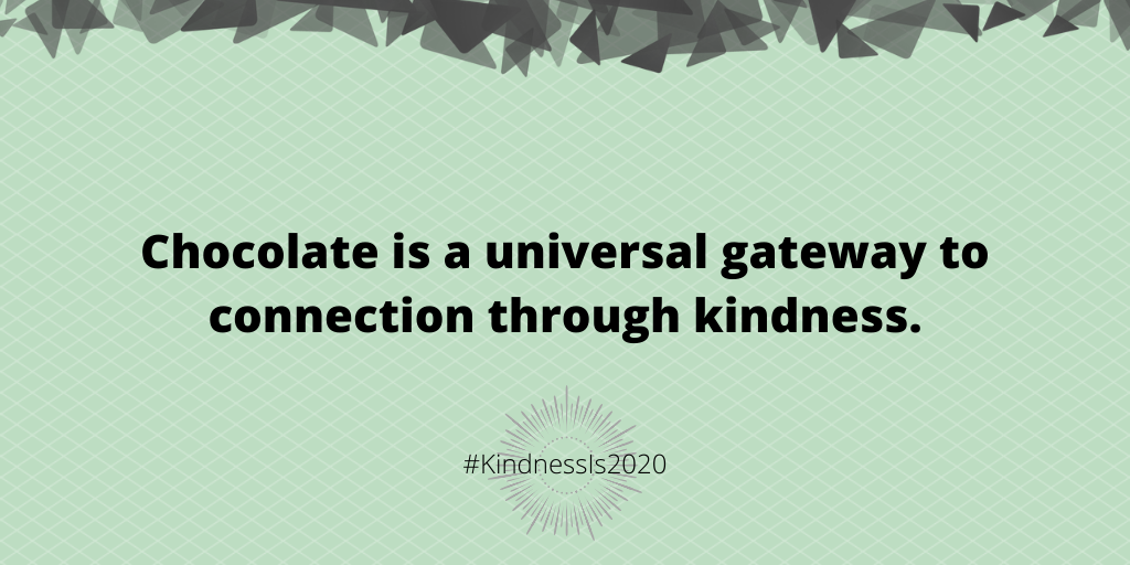 Chocolate is a universal gateway to connection through kindness.