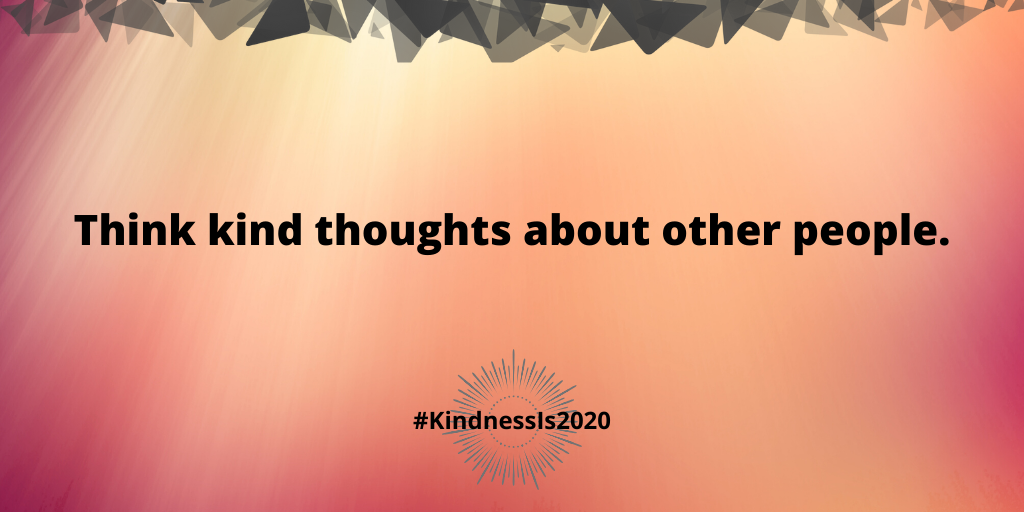 Think kind thoughts about other people.