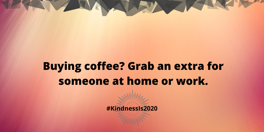 Buyingcoffee? Grab an extra for someone at home or work.