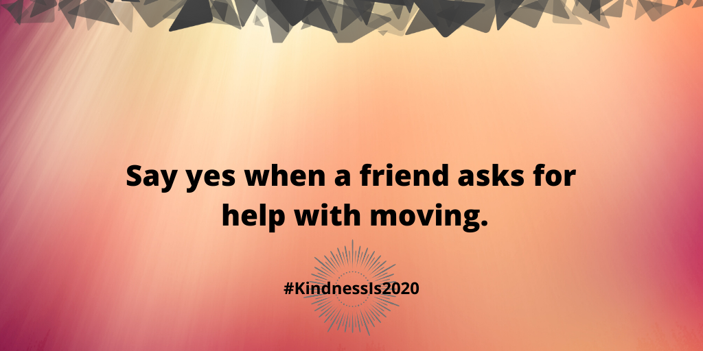 Say yes when a friend asks for help with moving.