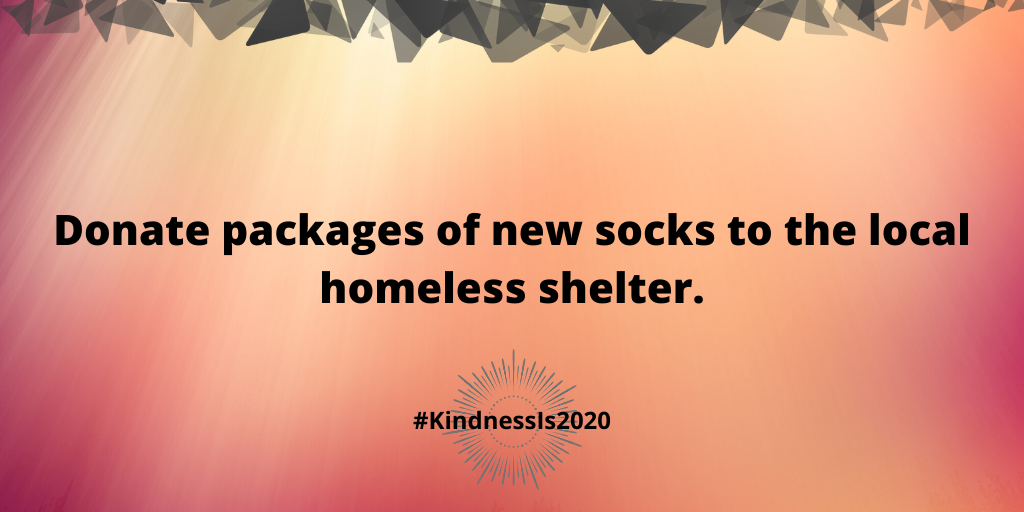 Donate packages of new socks to the local homeless shelter.