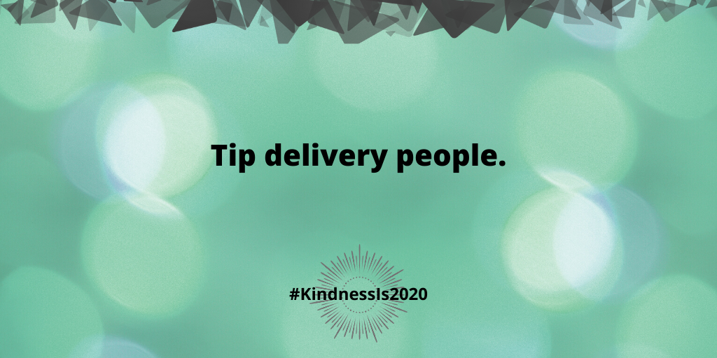 Tip delivery people.