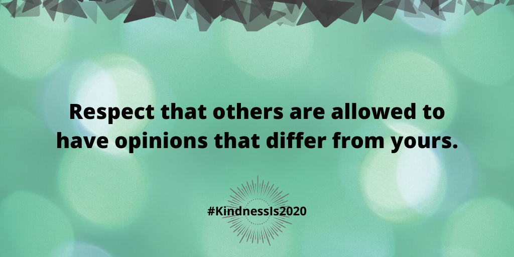 Respect that others are allowed to have opinions that differ from yours.