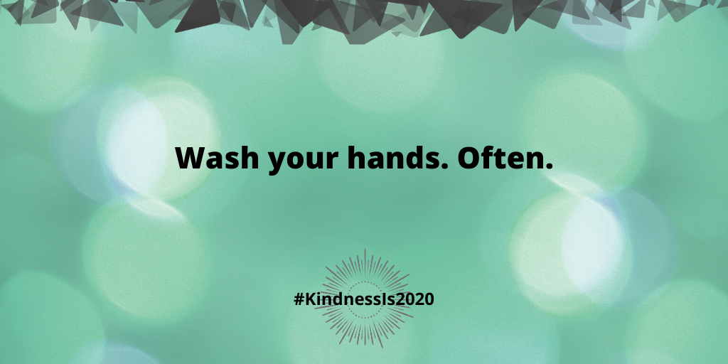 Wash your hands. Often.