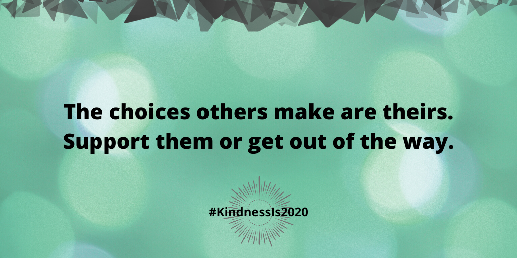 The choices others make are theirs. Support them or get out of the way.