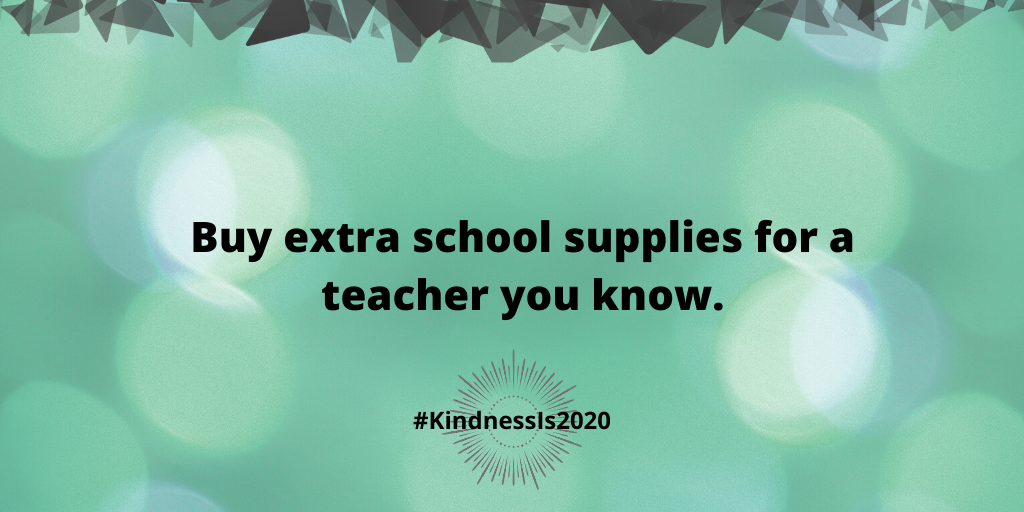 Buy extra school supplies for a teacher you know.