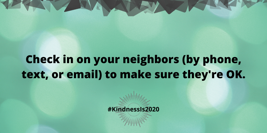 Check in on your neighbors (by phone, text, or email) to make sure they're OK.