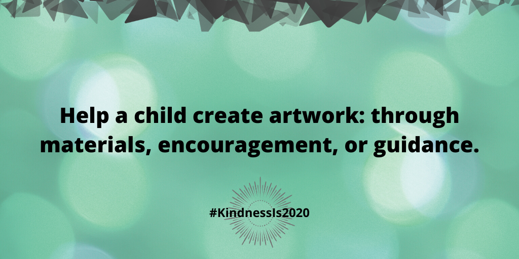 Help a child create artwork: through materials, encouragement, or guidance.