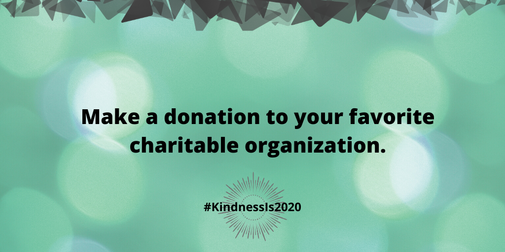 Make a donation to your favorite charitable organization.