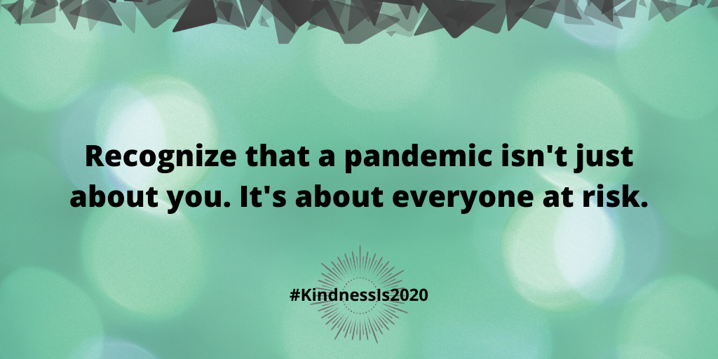 Recognize that a pandemic isn't just about you. It's about everyone at risk.