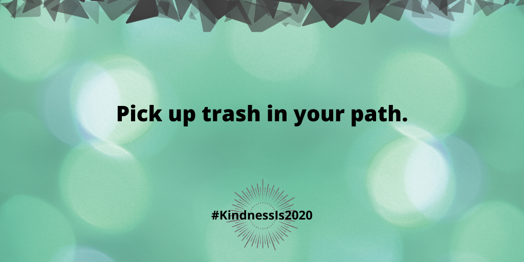 Pick up trash in your path.