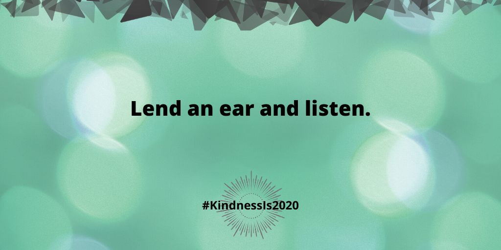 Lend an ear and listen.
