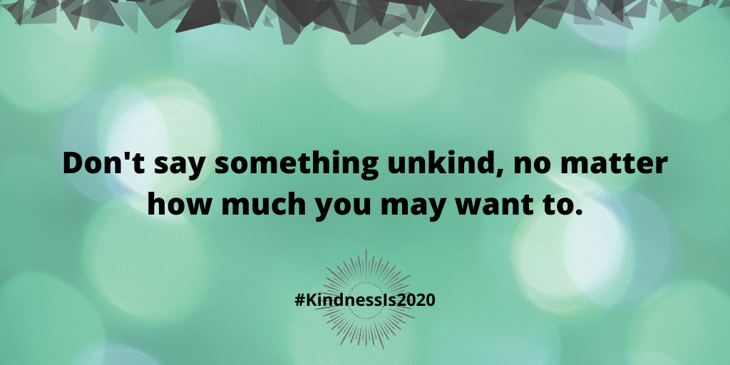 Don't say something unkind, no matter how much you may want to.