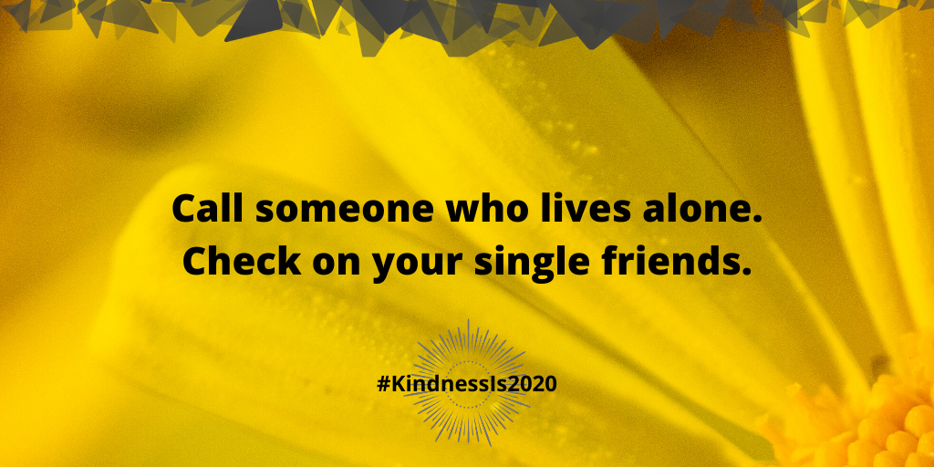 Call someone who lives alone. Check on your single friends.