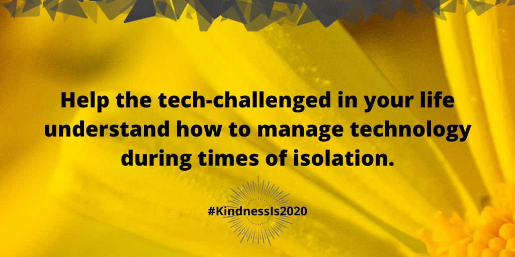 Help the tech-challenged in your life understand how to manage technology during times of isolation.